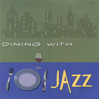 Dining With Jazz — Dinner Music, Dining With Jazz, Relaxing Jazz Music, Smooth Chill Dinner Background Instrumental Sounds, Dining with Jazz|Dinner Music|Relaxing Jazz Music, Smooth Chill Dinner Background Instrumental Sounds