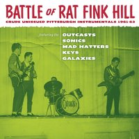 Battle Of Ratfink Hill: Crude Unissued Pittsburgh Instrumentals 1961-63 — Outcasts