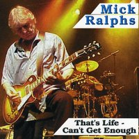 That's Life - Can't Get Enough — Mick Ralphs