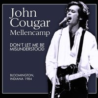 Don't Let Me Be Misunderstood — John Cougar Mellencamp