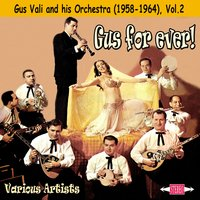Gus for Ever!  Gus Vali and his Orchestra (1958-1964), Vol. 2 — Gus Vali