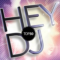 Hey Dj's Top 50 — сборник