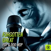 Forgotten Great Pop & Doo Wop, Vol. 1 — сборник