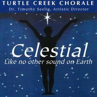 Celestial: Like No Other Sound on Earth — Tom Fettke, Mark Hayes, Susan Brumfield, Dr. Timothy Seelig, Turtle Creek Chorale, David L. Brunner
