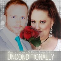 Unconditionally — Marty Thomas, Beth Anne Sacks