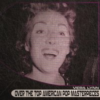 Over the Top American Pop Masterpieces — Vera Lynn