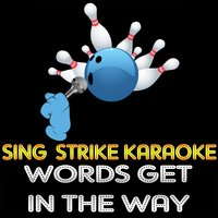 Words Get in the Way — Sing Strike Karaoke