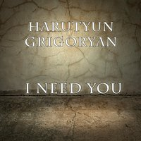 I Need You — Harutyun Grigoryan