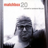 Yourself Or Someone Like You — Matchbox Twenty