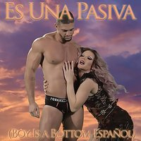 Es Una Pasiva (Boy Is a Bottom Español) — Willam