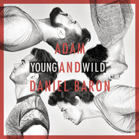Young And Wild — Daniel Baron, ADAM