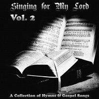 Singing for My Lord - Hymns and Gospel Music - Vol. 2 — сборник
