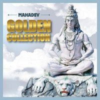 Mahadev - Golden Collection — Raghunandan Panshikar