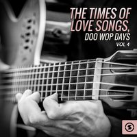 The Times of Love Songs, Doo Wop Days, Vol. 4 — сборник