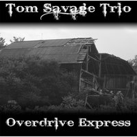 Overdrive Express — Tom Savage Trio