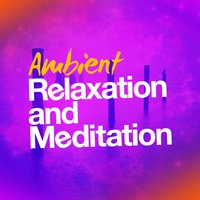 Ambient Relaxation and Meditation — Ultimate Relaxation Music, Ambient Meditation Music|Deep Sleep and Meditation|Ultimate Relaxation Music, Ambient Meditation Music, Deep Sleep and Meditation