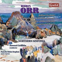 Orr: Italian Overture, From the Book of Philip Sparrow, Rhapsody, Journeys and Places — Northern Sinfonia, Howard Griffiths, Pamela Helen Stephen, Robin Orr