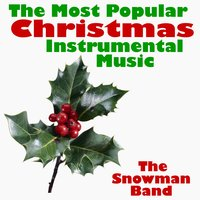 The Most Popular Christmas Instrumental Music — The Snowman Band
