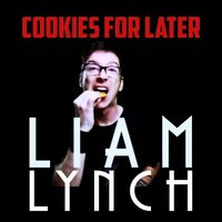 Cookies for Later — Liam Lynch