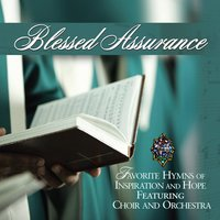 Blessed Assurance: Favorite Hymns Of Inspiration and Hope featuring Choir and Orchestra — Blessed Assurance Favorite Hymns Of Inspiration And Hope Performers