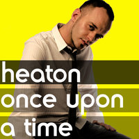 Once Upon a Time — Heaton