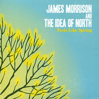 Feels Like Spring — The Idea of North, James Morrison
