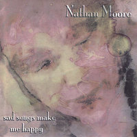 Sad Songs Make Me Happy — Nathan Moore