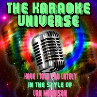 Have I Told You Lately [In the Style of Van Morrison] — The Karaoke Universe