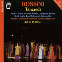 Rossini : Tancredi — London Voices, Keith Lewis, Hannah Francis, Tom Mc Donell, PatriciaPrice, Peter Jeffes, Джоаккино Россини