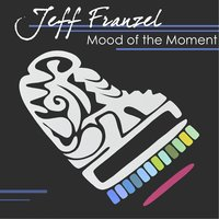 Mood of the Moment — Jeff Franzel