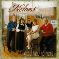 Glad You're Here — The Nelons
