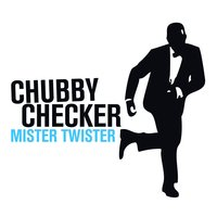 Mister Twister — Chubby Checker