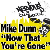 Mike Dunn - Now That You're Gone — Mike Dunn