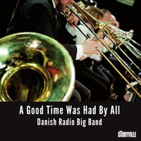 A Good Time Was Had by All — The Danish Radio Big Band