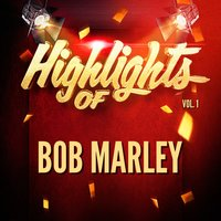 Highlights of Bob Marley, Vol. 1 — Bob Marley