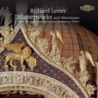 Masterworks and Miniatures: Organ and Harpsichord Music from Renaissance Venice — Джованни Габриели, Andrea Gabrieli, Adrian Willaert, Claudio Merulo, Annibale Padovano, Richard Lester, Gioseffo Guami