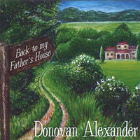 Back to my Father's House — Donovan Alexander