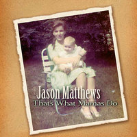 That's What Mamas Do — Jason Matthews