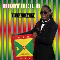 I Live for That — Brother B