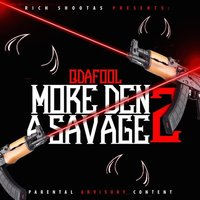 More Den a Savage 2 — Q Da Fool