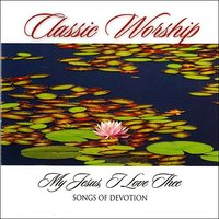 My Jesus I Love Thee - Songs Of Devotion from the Classic Worship series — The London Fox Players, Classic Worship