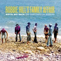 Gotta Get Back: The Unreleased L.A. Sessions — Robbie Hill's Family Affair