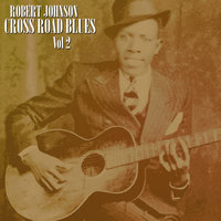 Cross Road Blues  Vol 2 — Robert Johnson