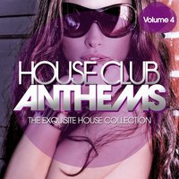 House Club Anthems - The Exquisite House Collection, Vol. 4 — сборник