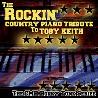 The Rockin' Country Piano Tribute to Toby Keith — CMH Honky Tonk Series