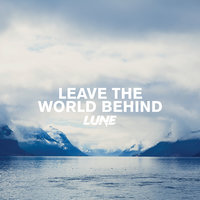Leave The World Behind — Lune