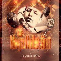 The Mega Collection — Charlie Byrd
