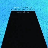 A Dot Of Black In The Blue Of Your Bliss — Magne F