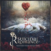 Shattered Heart Reflections — Suicidal Romance