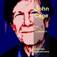 John Cage - Two - Variations — Ensemble Spaziomusica